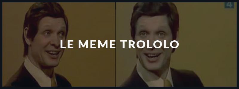 Read more about the article Le meme Trololo